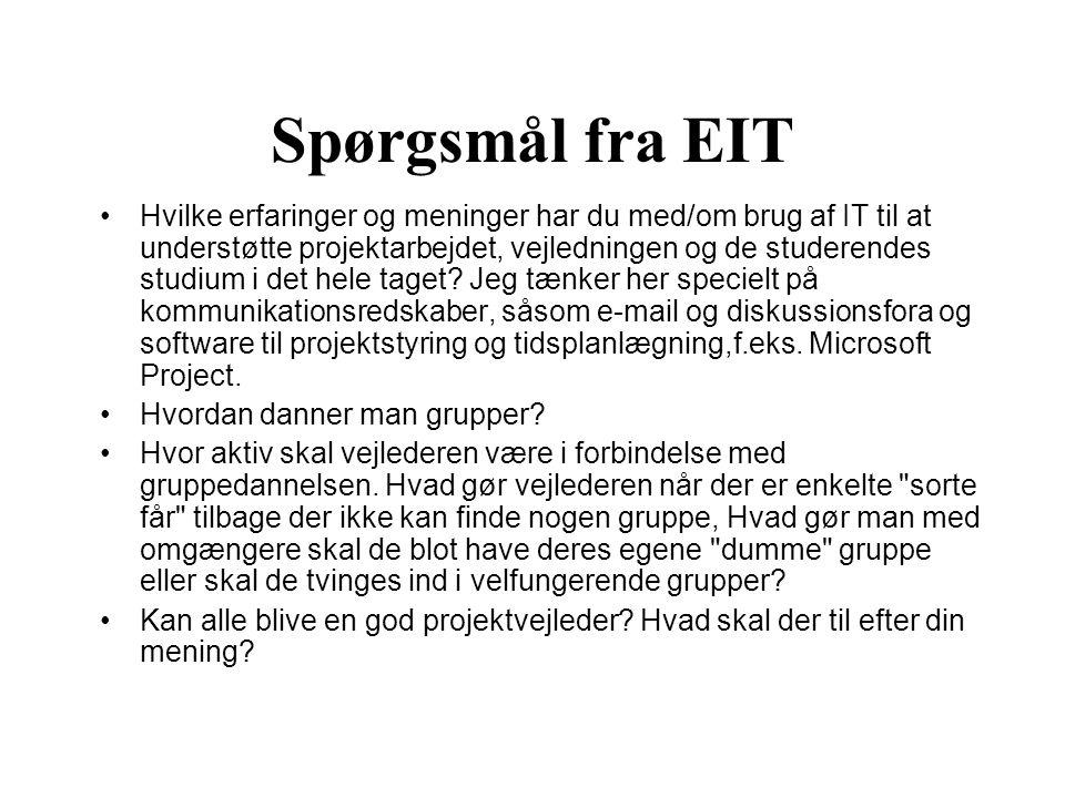 Spørgsmål fra EIT Hvilke erfaringer og meninger har du med/om brug af IT til at understøtte projektarbejdet, vejledningen og de studerendes studium i
