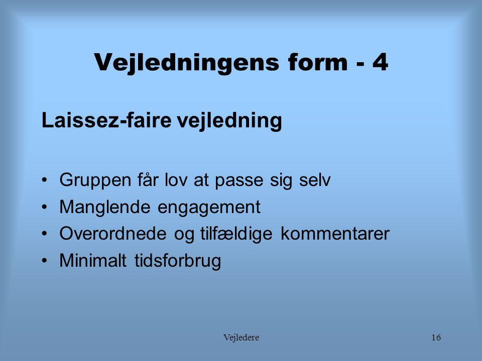 Vejledere16 Vejledningens form - 4 Laissez-faire vejledning Gruppen får lov at passe sig selv Manglende engagement Overordnede og tilfældige kommentarer Minimalt tidsforbrug