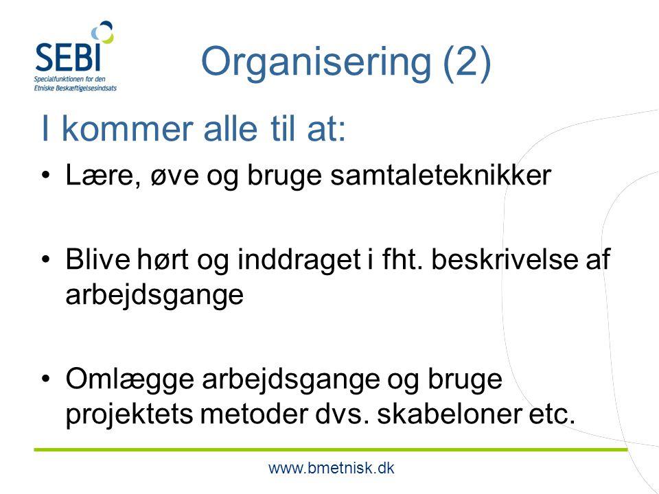 www.bmetnisk.dk Organisering (2) I kommer alle til at: Lære, øve og bruge samtaleteknikker Blive hørt og inddraget i fht.