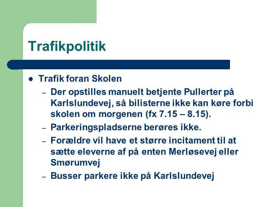 Trafikpolitik Trafik foran Skolen – Der opstilles manuelt betjente Pullerter på Karlslundevej, så bilisterne ikke kan køre forbi skolen om morgenen (fx 7.15 – 8.15).