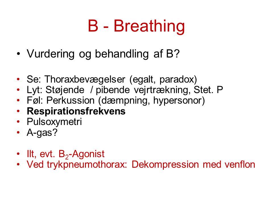 B - Breathing Vurdering og behandling af B? Se: Thoraxbevægelser (egalt, paradox) Lyt: Støjende / pibende vejrtrækning, Stet. P Føl: Perkussion (dæmpn