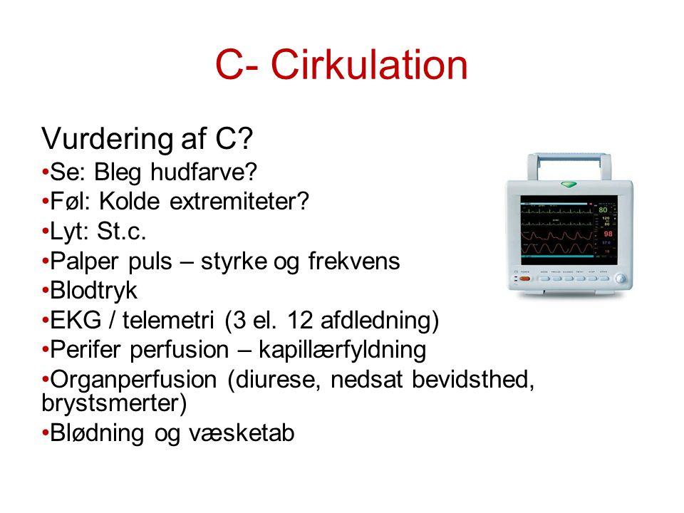 C- Cirkulation Vurdering af C? Se: Bleg hudfarve? Føl: Kolde extremiteter? Lyt: St.c. Palper puls – styrke og frekvens Blodtryk EKG / telemetri (3 el.