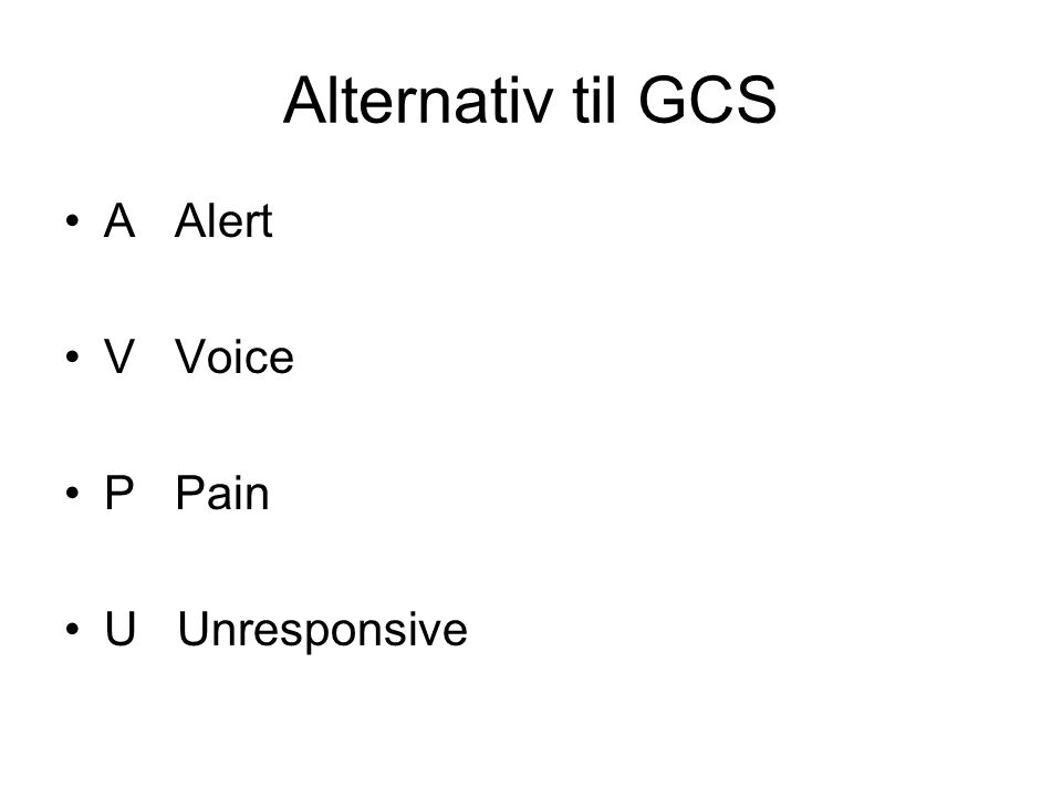 Alternativ til GCS A Alert V Voice P Pain U Unresponsive