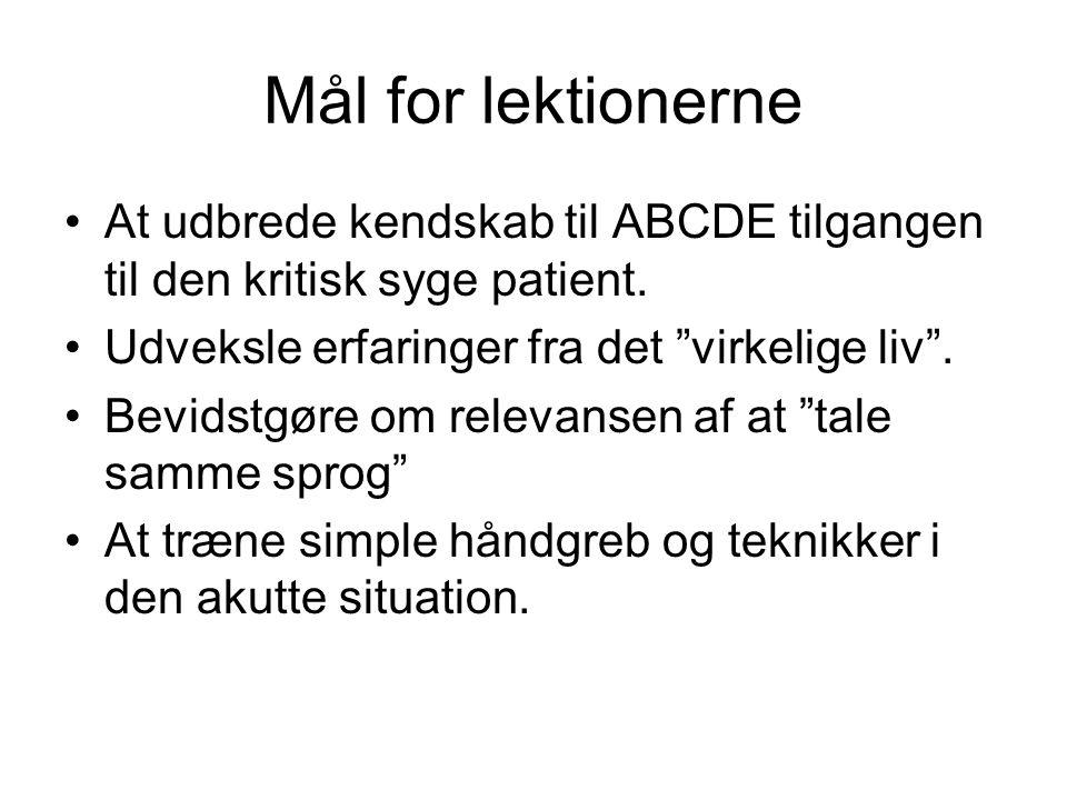 """Mål for lektionerne At udbrede kendskab til ABCDE tilgangen til den kritisk syge patient. Udveksle erfaringer fra det """"virkelige liv"""". Bevidstgøre om"""