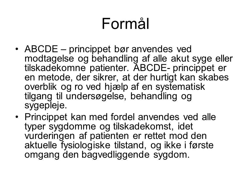 Formål ABCDE – princippet bør anvendes ved modtagelse og behandling af alle akut syge eller tilskadekomne patienter. ABCDE- princippet er en metode, d