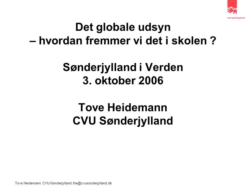 Tove Heidemann CVU-Sønderjylland the@cvusonderjylland.dk Det globale udsyn – hvordan fremmer vi det i skolen .