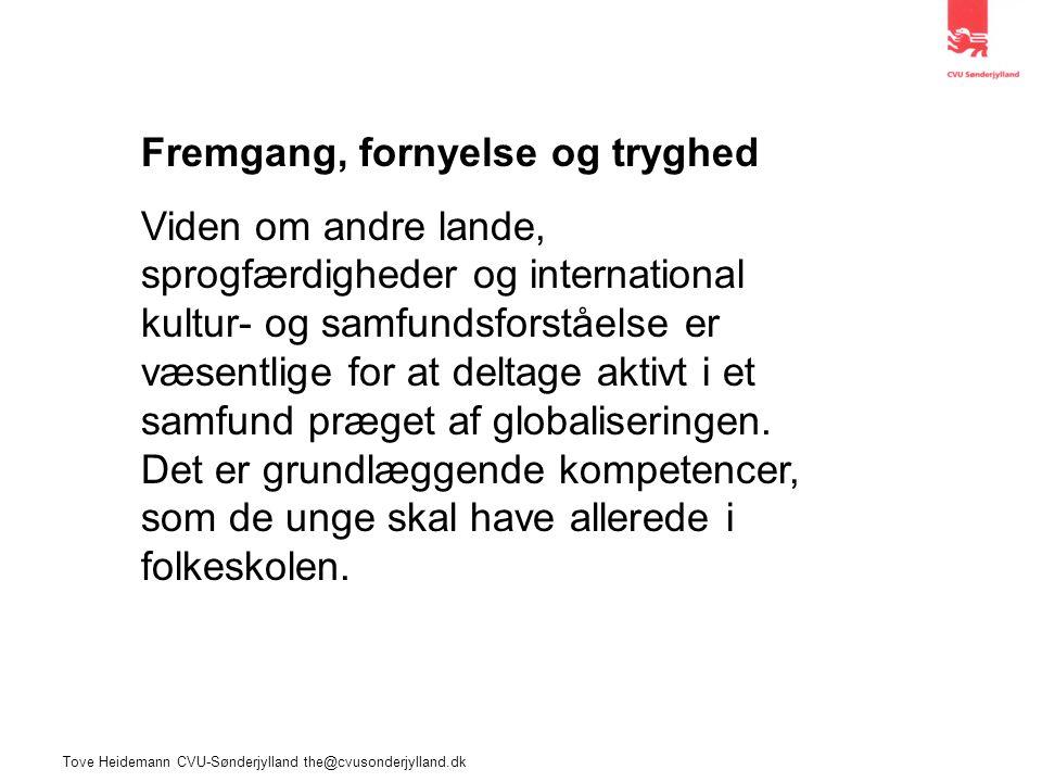 Tove Heidemann CVU-Sønderjylland the@cvusonderjylland.dk Fremgang, fornyelse og tryghed Viden om andre lande, sprogfærdigheder og international kultur- og samfundsforståelse er væsentlige for at deltage aktivt i et samfund præget af globaliseringen.