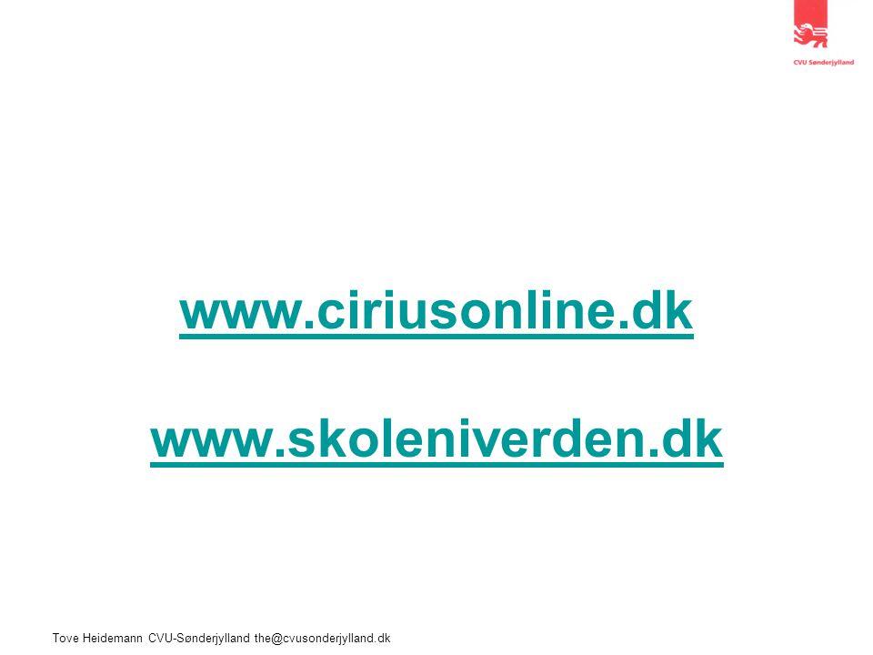 Tove Heidemann CVU-Sønderjylland the@cvusonderjylland.dk www.ciriusonline.dk www.skoleniverden.dk