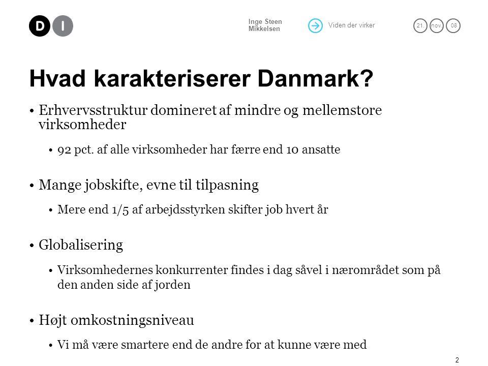 Viden der virker 21.nov. 08 Inge Steen Mikkelsen 2 Hvad karakteriserer Danmark.