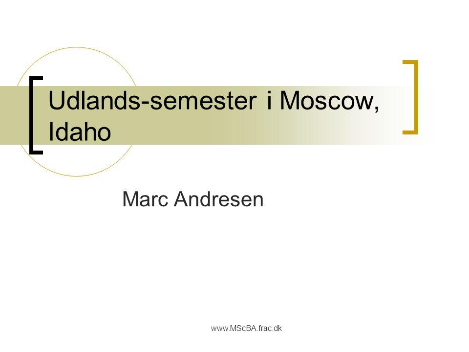 www.MScBA.frac.dk Udlands-semester i Moscow, Idaho Marc Andresen