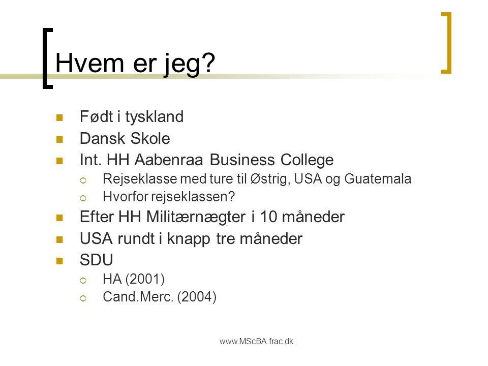 www.MScBA.frac.dk Hvem er jeg. Født i tyskland Dansk Skole Int.