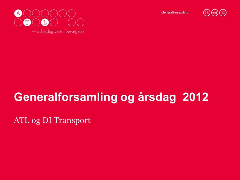 Generalforsamling 31.maj 12 Generalforsamling og årsdag 2012 ATL og DI Transport