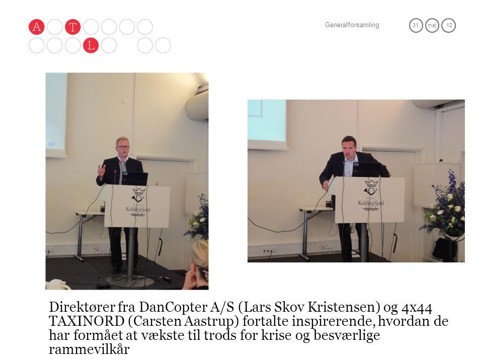 Generalforsamling 31.maj 12 Direktører fra DanCopter A/S (Lars Skov Kristensen) og 4x44 TAXINORD (Carsten Aastrup) fortalte inspirerende, hvordan de har formået at vækste til trods for krise og besværlige rammevilkår