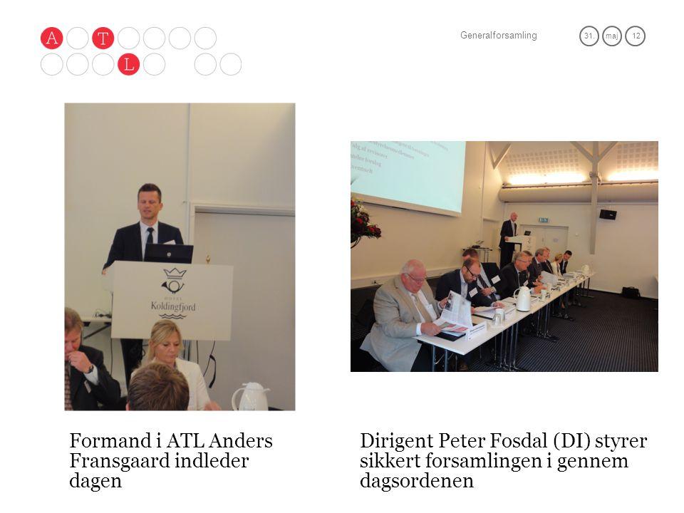 Generalforsamling 31.maj 12 Formand i ATL Anders Fransgaard indleder dagen Dirigent Peter Fosdal (DI) styrer sikkert forsamlingen i gennem dagsordenen