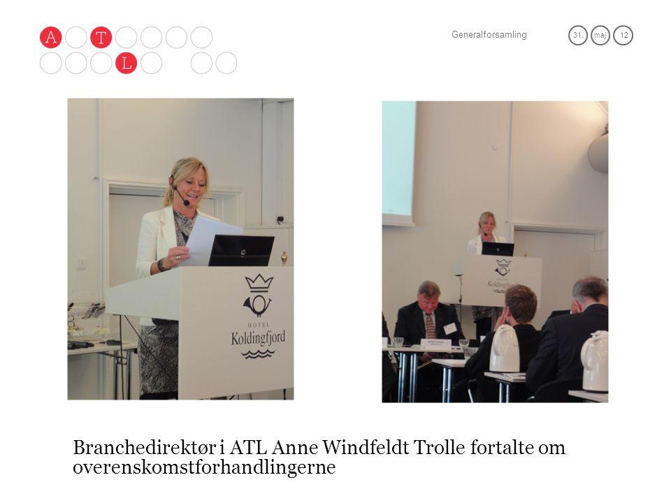 Generalforsamling 31.maj 12 Branchedirektør i ATL Anne Windfeldt Trolle fortalte om overenskomstforhandlingerne