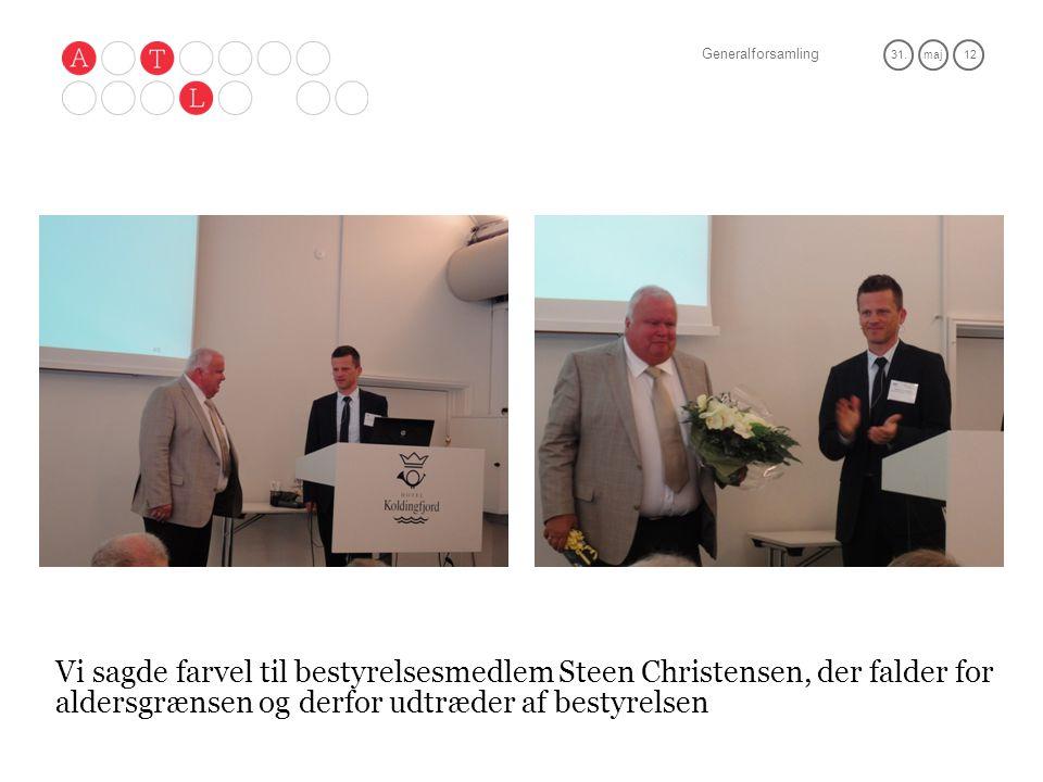 Generalforsamling 31.maj 12 Vi sagde farvel til bestyrelsesmedlem Steen Christensen, der falder for aldersgrænsen og derfor udtræder af bestyrelsen