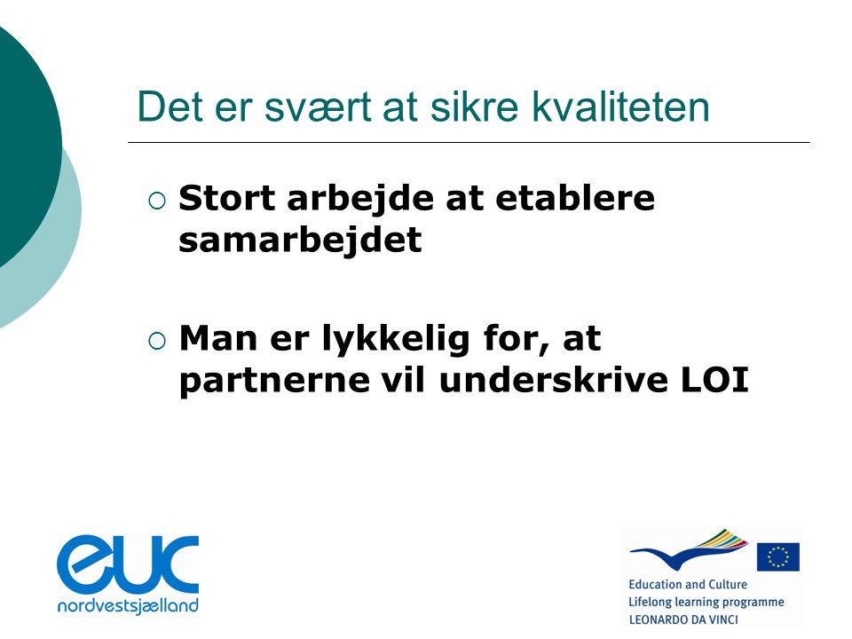 Det er svært at sikre kvaliteten  Stort arbejde at etablere samarbejdet  Man er lykkelig for, at partnerne vil underskrive LOI