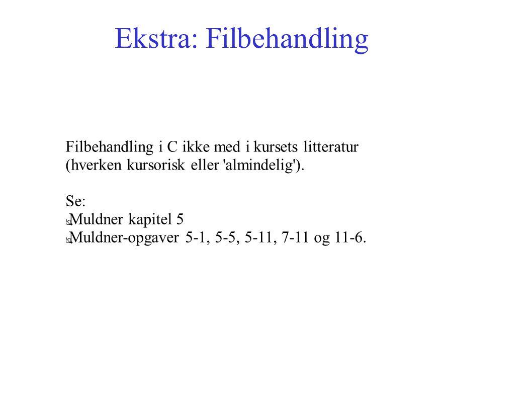 Ekstra: Filbehandling Filbehandling i C ikke med i kursets litteratur (hverken kursorisk eller almindelig ).
