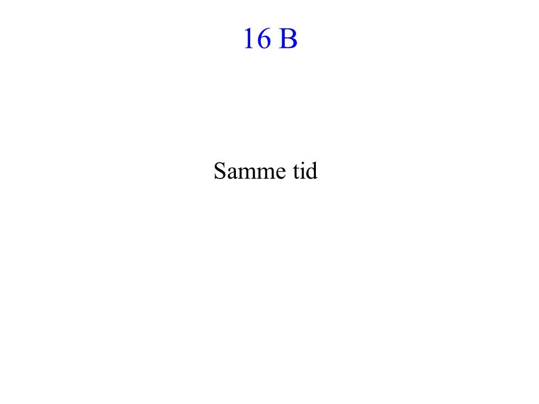 16 B Samme tid