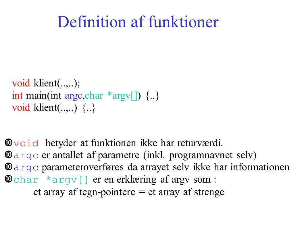 Definition af funktioner void klient(..,..); int main(int argc,char *argv[]) {..} void klient(..,..) {..} void betyder at funktionen ikke har returværdi.