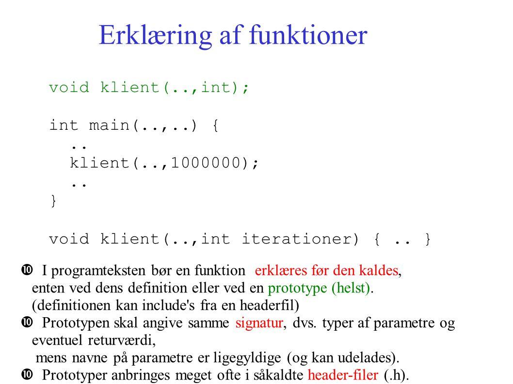 Erklæring af funktioner I programteksten bør en funktion erklæres før den kaldes, enten ved dens definition eller ved en prototype (helst).