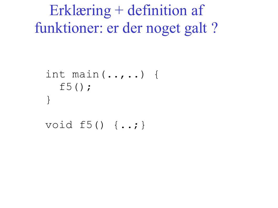 Erklæring + definition af funktioner: er der noget galt int main(..,..) { f5(); } void f5() {..;}