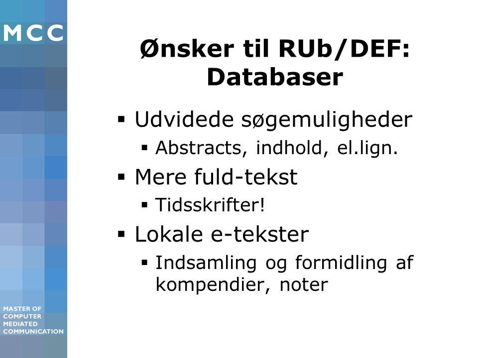 Ønsker til RUb/DEF: Databaser  Udvidede søgemuligheder  Abstracts, indhold, el.lign.