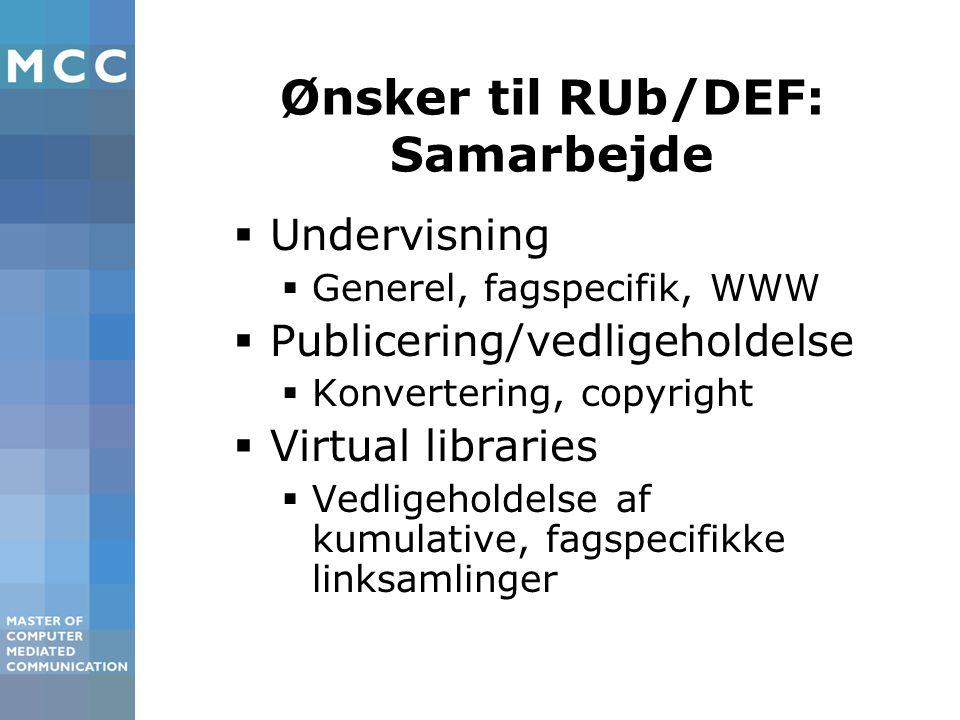 Ønsker til RUb/DEF: Samarbejde  Undervisning  Generel, fagspecifik, WWW  Publicering/vedligeholdelse  Konvertering, copyright  Virtual libraries  Vedligeholdelse af kumulative, fagspecifikke linksamlinger