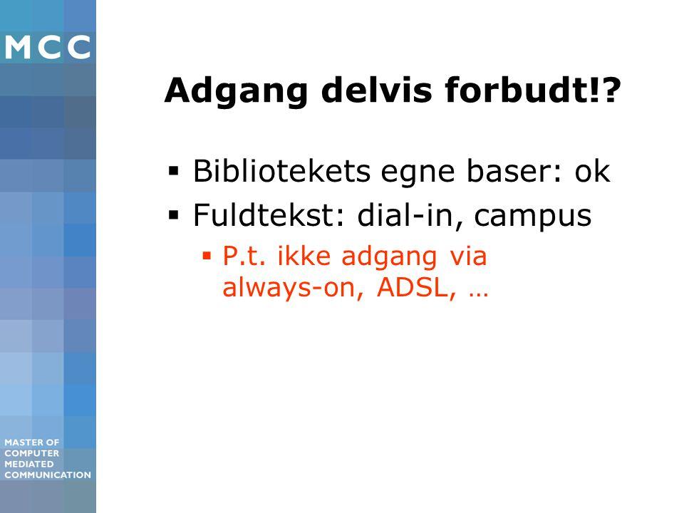Adgang delvis forbudt!.  Bibliotekets egne baser: ok  Fuldtekst: dial-in, campus  P.t.