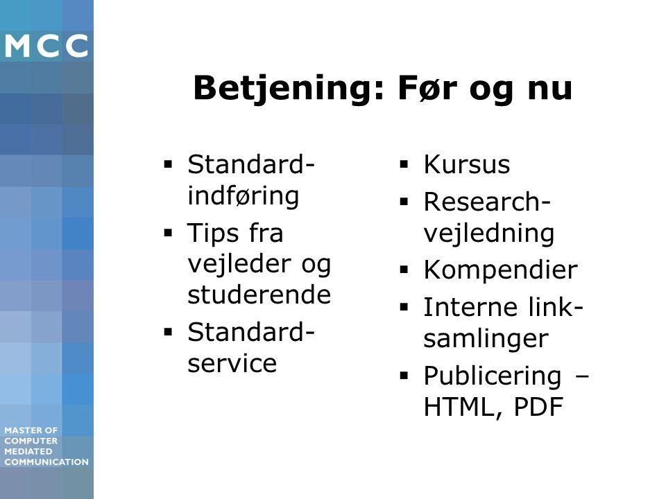 Betjening: Før og nu  Standard- indføring  Tips fra vejleder og studerende  Standard- service  Kursus  Research- vejledning  Kompendier  Interne link- samlinger  Publicering – HTML, PDF
