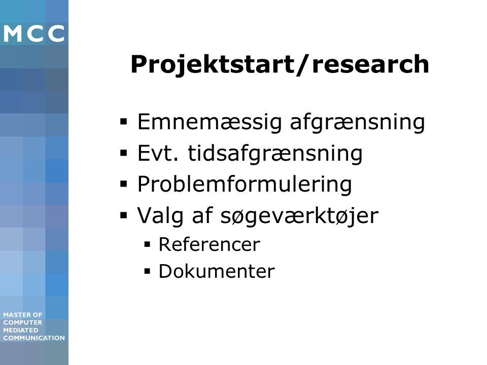 Projektstart/research  Emnemæssig afgrænsning  Evt.