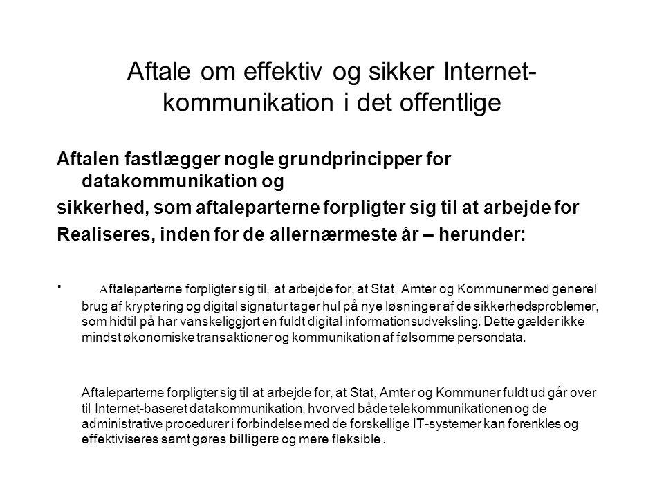 Aftale om effektiv og sikker Internet- kommunikation i det offentlige Aftale indgået i 1999 mellem Forskningsministeriet, Kommunernes Landsforening og Amtsrådsforeningen.