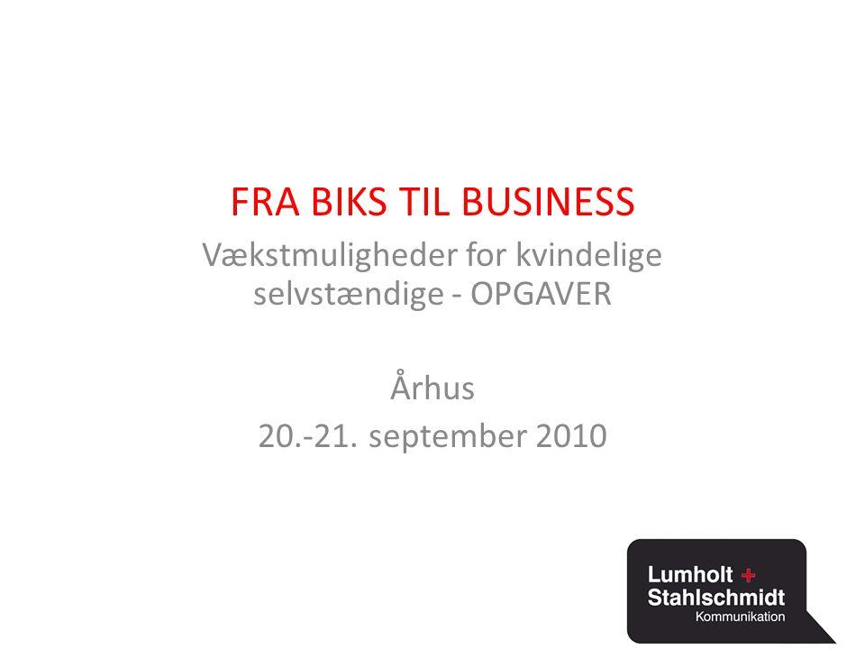 FRA BIKS TIL BUSINESS Vækstmuligheder for kvindelige selvstændige - OPGAVER Århus 20.-21.