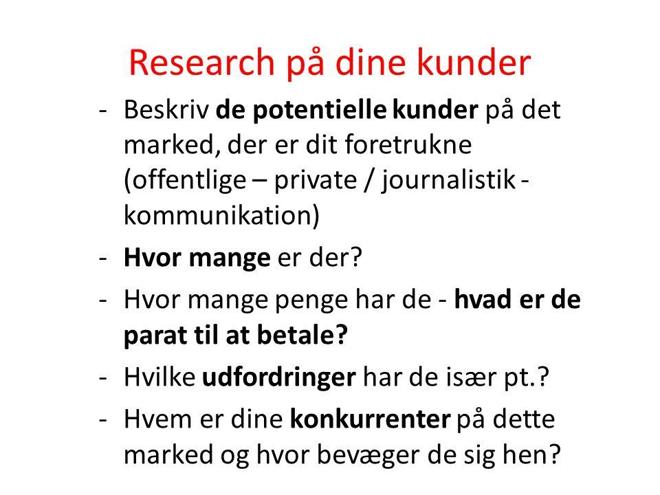 Research på dine kunder -Beskriv de potentielle kunder på det marked, der er dit foretrukne (offentlige – private / journalistik - kommunikation) -Hvor mange er der.