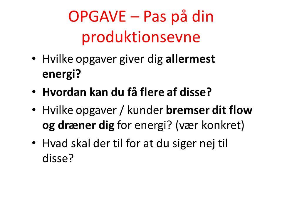 OPGAVE – Pas på din produktionsevne Hvilke opgaver giver dig allermest energi.