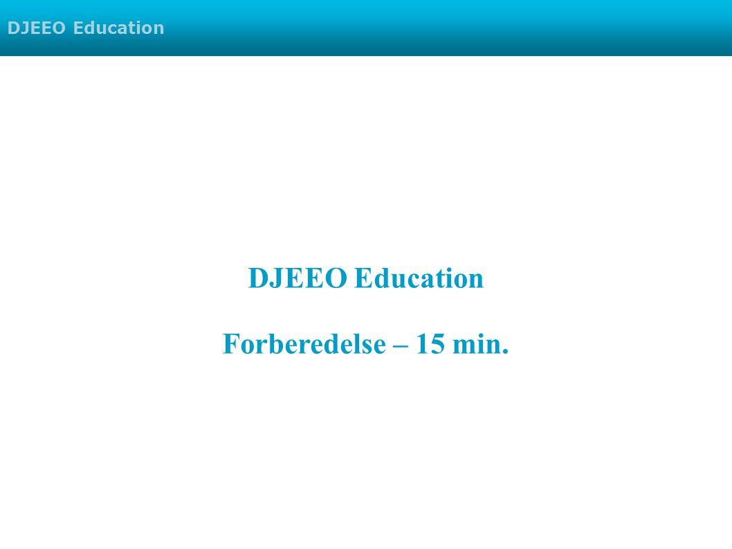 DJEEO Education Forberedelse – 15 min. DJEEO Education