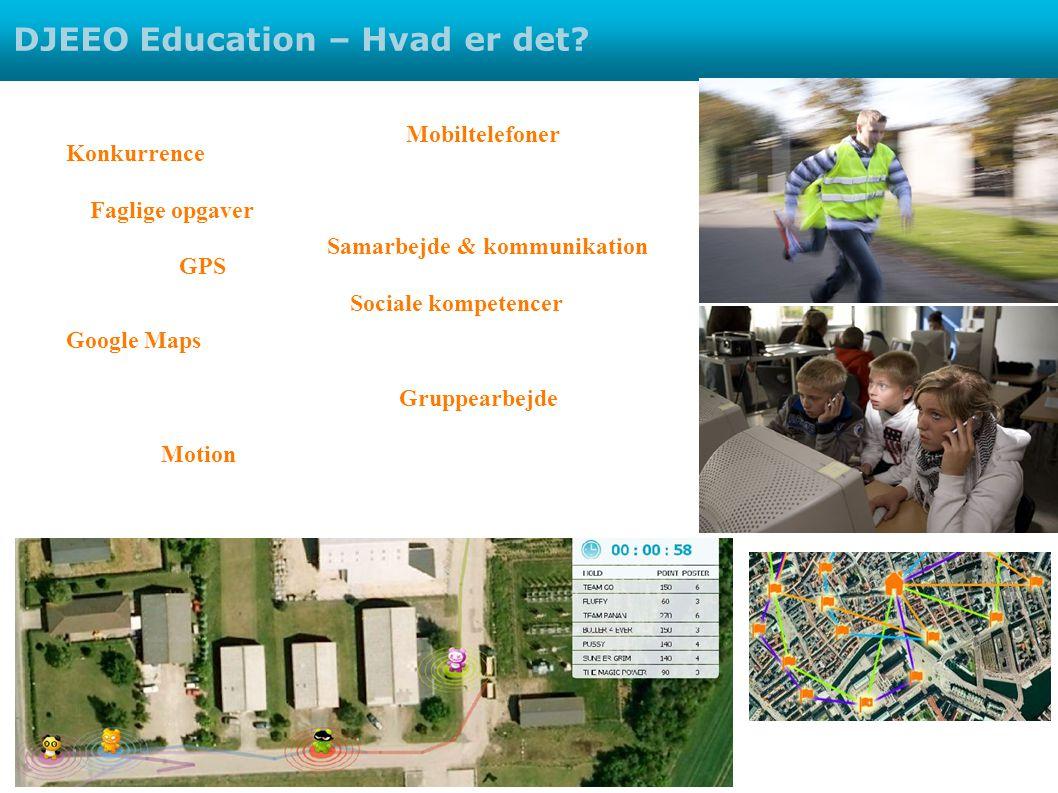Gruppearbejde Sociale kompetencer Faglige opgaver Samarbejde & kommunikation Google Maps GPS Mobiltelefoner Konkurrence Motion DJEEO Education – Hvad er det