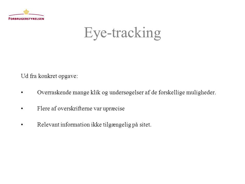 Eye-tracking Ud fra konkret opgave: Overraskende mange klik og undersøgelser af de forskellige muligheder.