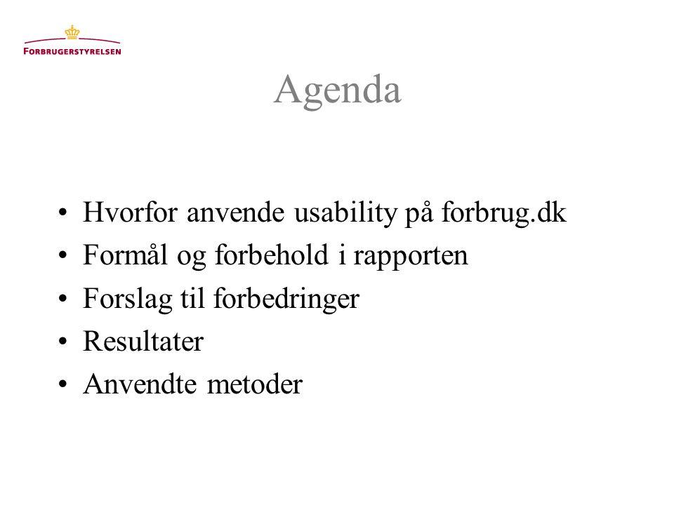 Agenda Hvorfor anvende usability på forbrug.dk Formål og forbehold i rapporten Forslag til forbedringer Resultater Anvendte metoder