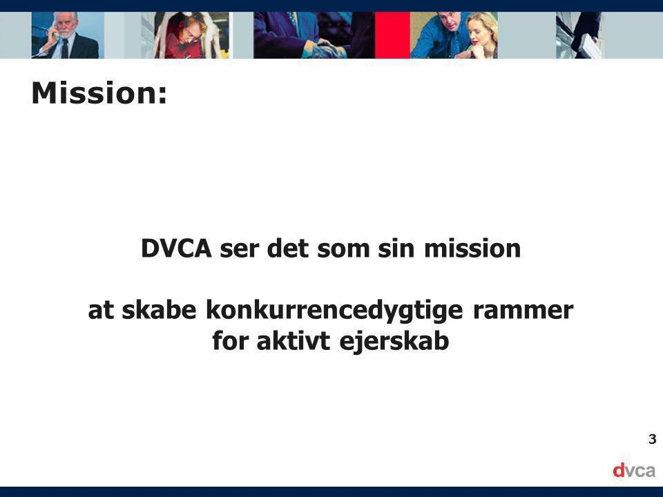 3 Mission: DVCA ser det som sin mission at skabe konkurrencedygtige rammer for aktivt ejerskab