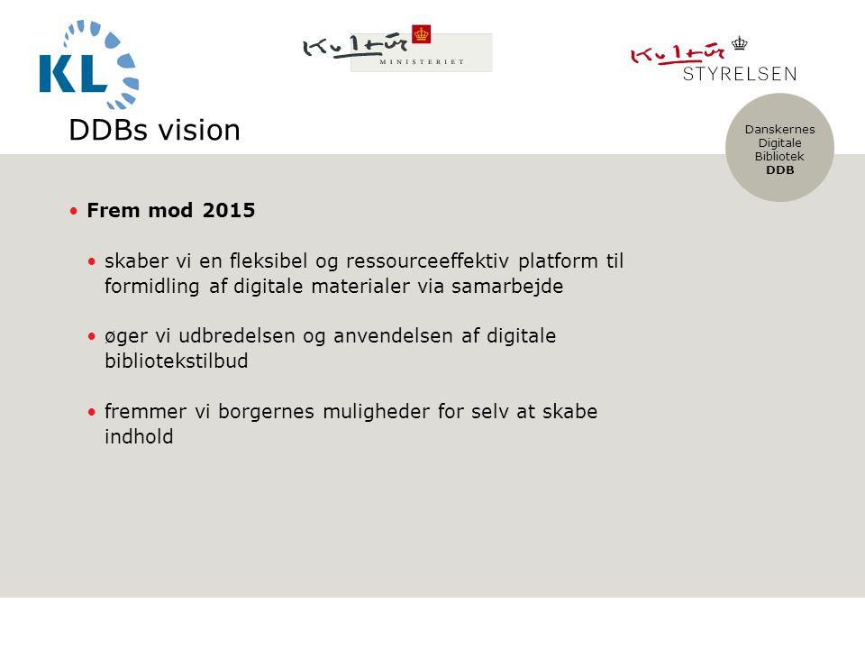 Danskernes Digitale Bibliotek DDB DDBs vision Frem mod 2015 skaber vi en fleksibel og ressourceeffektiv platform til formidling af digitale materialer via samarbejde øger vi udbredelsen og anvendelsen af digitale bibliotekstilbud fremmer vi borgernes muligheder for selv at skabe indhold