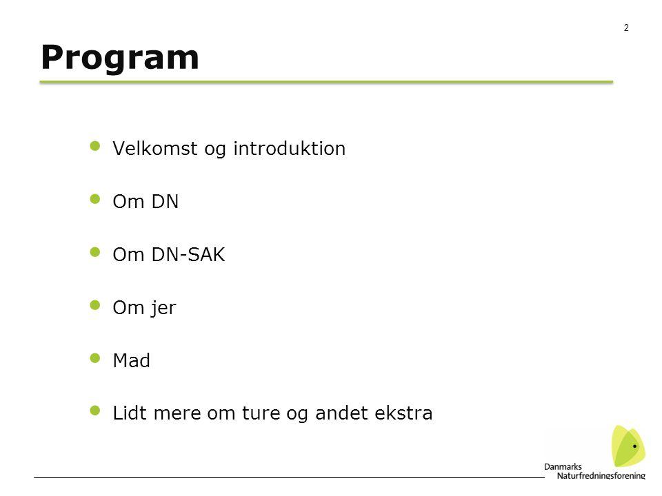 2 Program Velkomst og introduktion Om DN Om DN-SAK Om jer Mad Lidt mere om ture og andet ekstra
