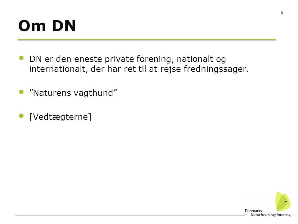 5 Om DN DN er den eneste private forening, nationalt og internationalt, der har ret til at rejse fredningssager.
