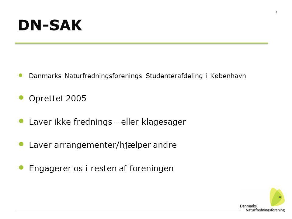 7 DN-SAK Danmarks Naturfredningsforenings Studenterafdeling i København Oprettet 2005 Laver ikke frednings - eller klagesager Laver arrangementer/hjælper andre Engagerer os i resten af foreningen