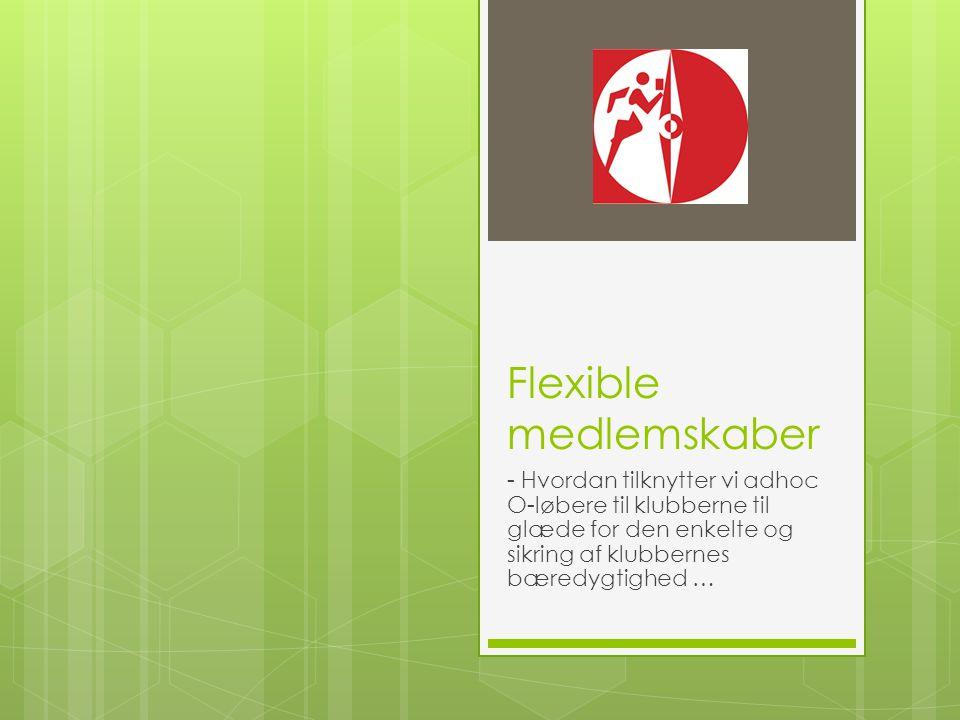 Flexible medlemskaber - Hvordan tilknytter vi adhoc O-løbere til klubberne til glæde for den enkelte og sikring af klubbernes bæredygtighed …