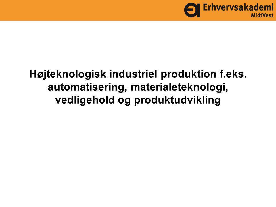 Højteknologisk industriel produktion f.eks.