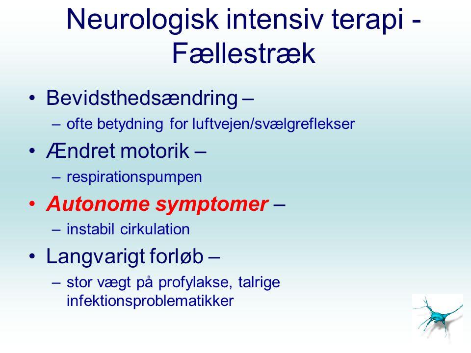 Neurologisk intensiv terapi - Fællestræk Bevidsthedsændring – –ofte betydning for luftvejen/svælgreflekser Ændret motorik – –respirationspumpen Autonome symptomer – –instabil cirkulation Langvarigt forløb – –stor vægt på profylakse, talrige infektionsproblematikker