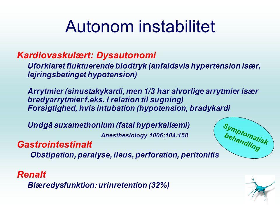 Autonom instabilitet Kardiovaskulært: Dysautonomi Uforklaret fluktuerende blodtryk (anfaldsvis hypertension især, lejringsbetinget hypotension) Arrytmier (sinustakykardi, men 1/3 har alvorlige arrytmier især bradyarrytmier f.eks.