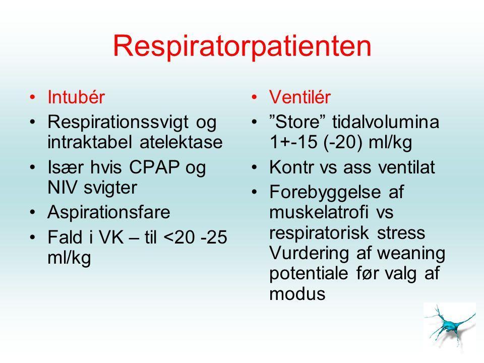 Respiratorpatienten Intubér Respirationssvigt og intraktabel atelektase Især hvis CPAP og NIV svigter Aspirationsfare Fald i VK – til <20 -25 ml/kg Ventilér Store tidalvolumina 1+-15 (-20) ml/kg Kontr vs ass ventilat Forebyggelse af muskelatrofi vs respiratorisk stress Vurdering af weaning potentiale før valg af modus