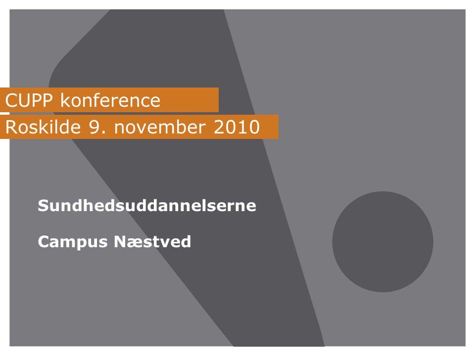 CUPP konference Roskilde 9. november 2010 Sundhedsuddannelserne Campus Næstved